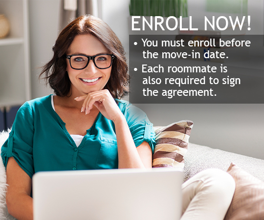 Enroll now you must enroll before the move-in date. Each roommate is also required to sign the agreement. Online enrollment is for participating communities.